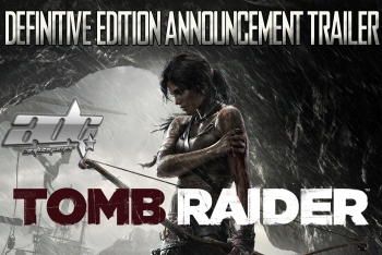 Tomb Raider: Definitive Edition Preview With VGX Trailer And More