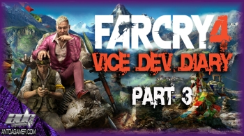 Far Cry 4 Vice Dev Diary Part 2 And 3