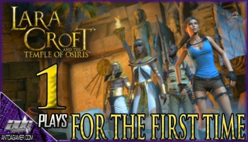 ADG Plays Lara Croft And The Temple Of Osiris For The First Time