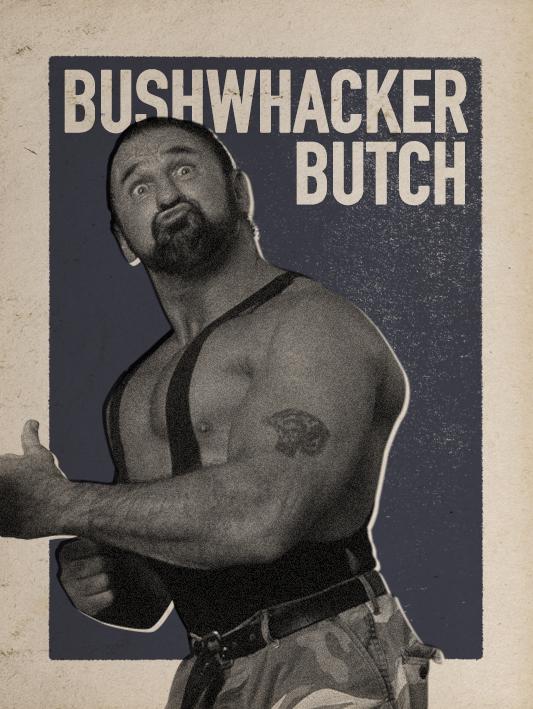 BUSHWHACKER BUTCH