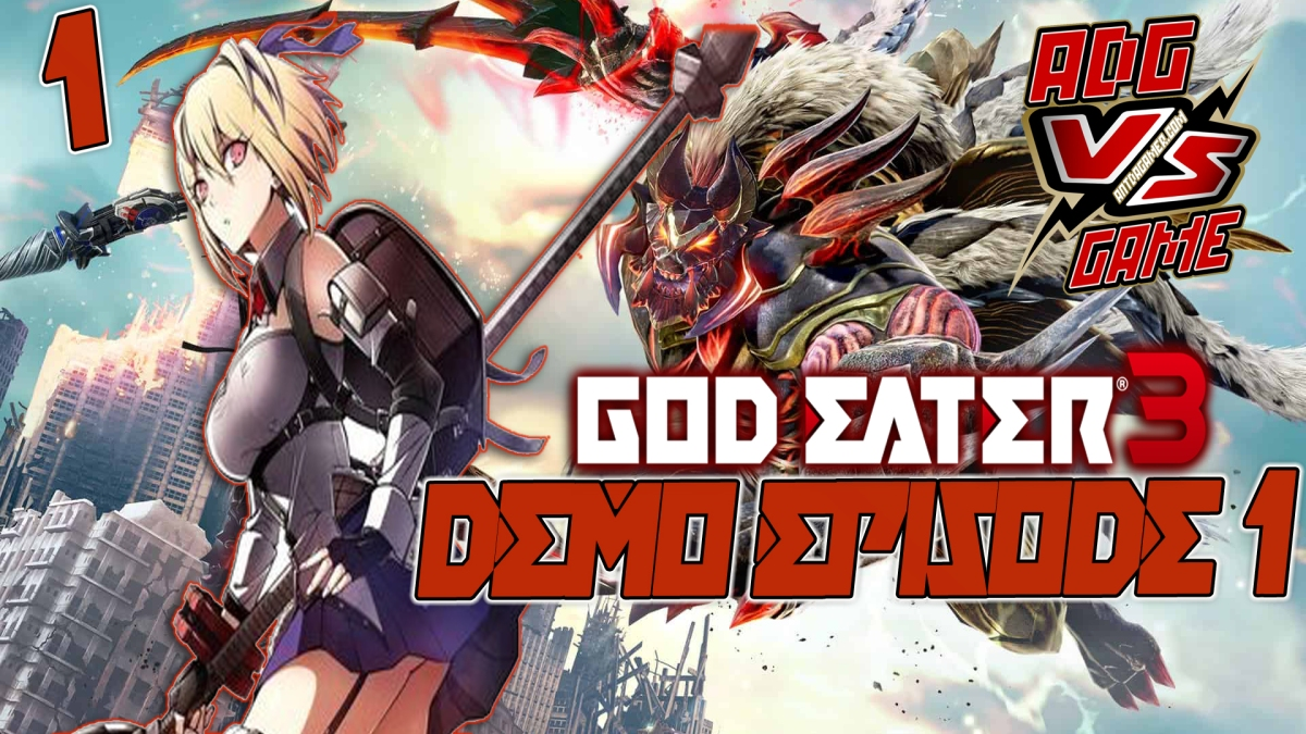 ADG Vs God Eater 3 Demo Episode 1: Tutorial, Customization & Vile God Of Abyss Mission