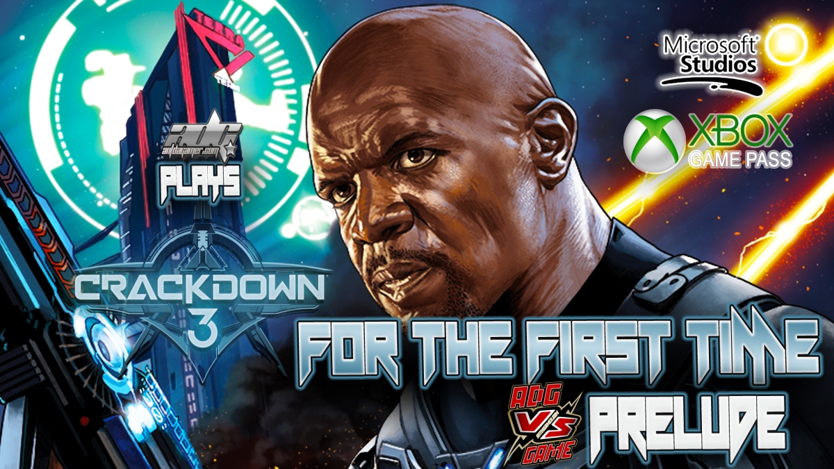 "ADG Plays Crackdown 3 ""For The First Time"" Impressions And Reactions"